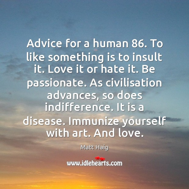 Image, Advice for a human 86. To like something is to insult it. Love