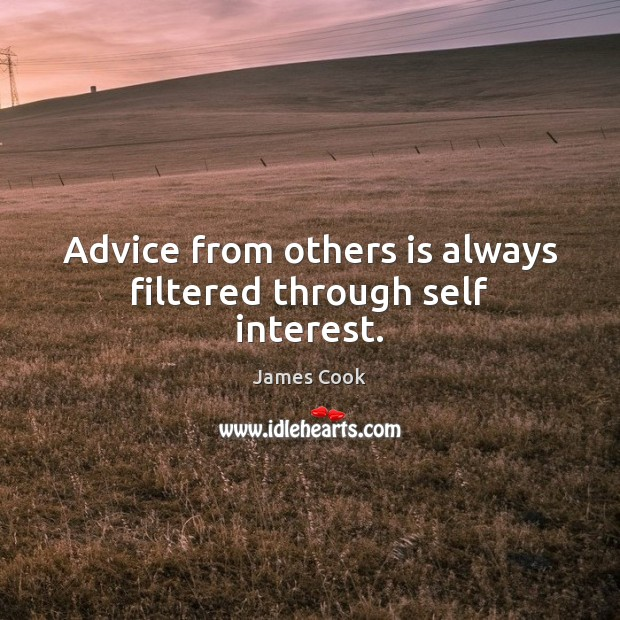 Advice from others is always filtered through self interest. Image