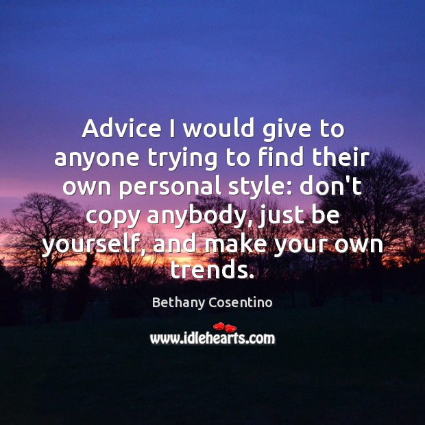 Advice I would give to anyone trying to find their own personal Be Yourself Quotes Image