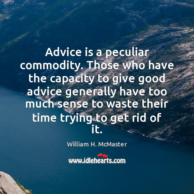 Image, Advice is a peculiar commodity. Those who have the capacity to give