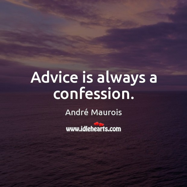 Advice is always a confession. André Maurois Picture Quote
