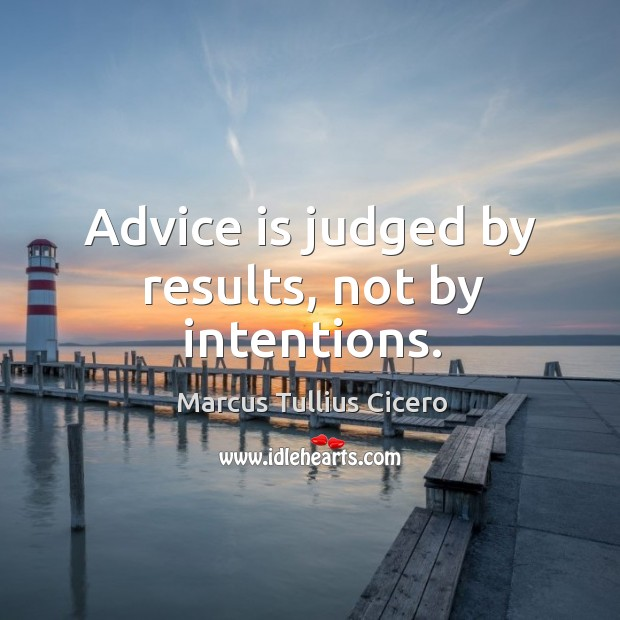 Image, Advice is judged by results, not by intentions.