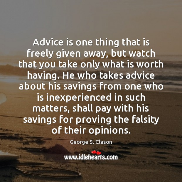 Advice is one thing that is freely given away, but watch that George S. Clason Picture Quote