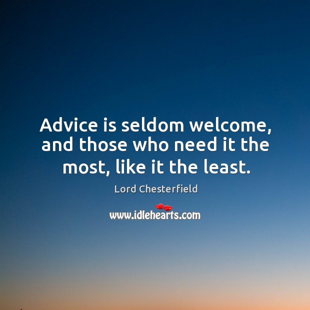 Image, Advice is seldom welcome, and those who need it the most, like it the least.