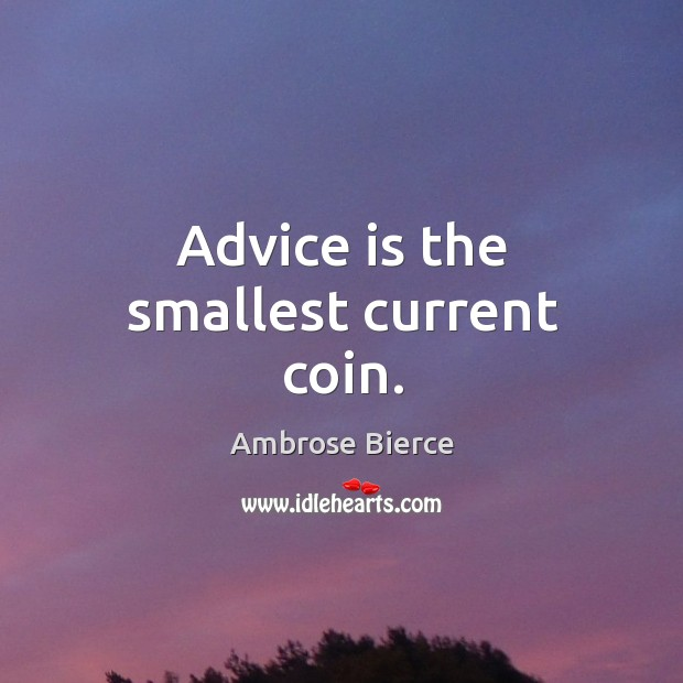 Advice is the smallest current coin. Image