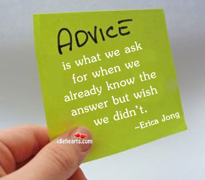 Advice Is What We Ask For When We Already Know…