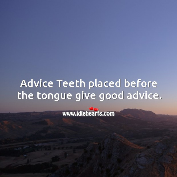Advice teeth placed before the tongue give good advice. Image