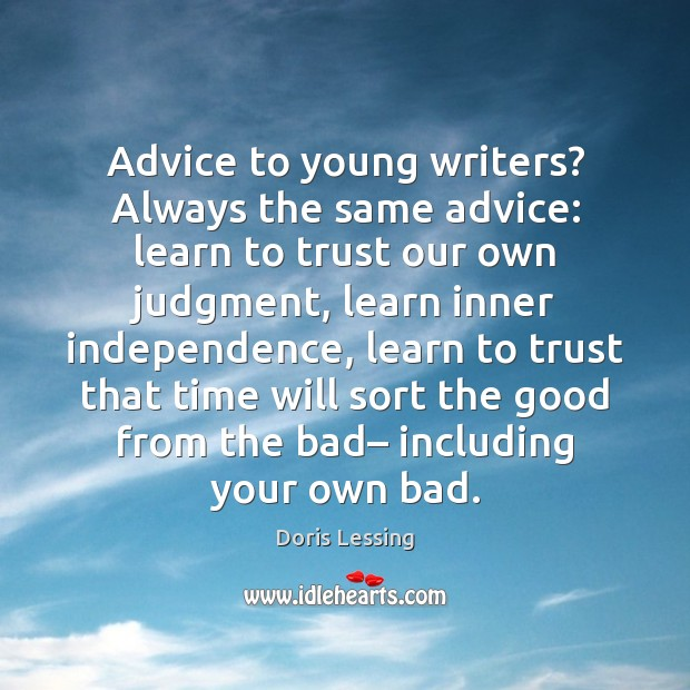 Advice to young writers? Always the same advice: learn to trust our Doris Lessing Picture Quote