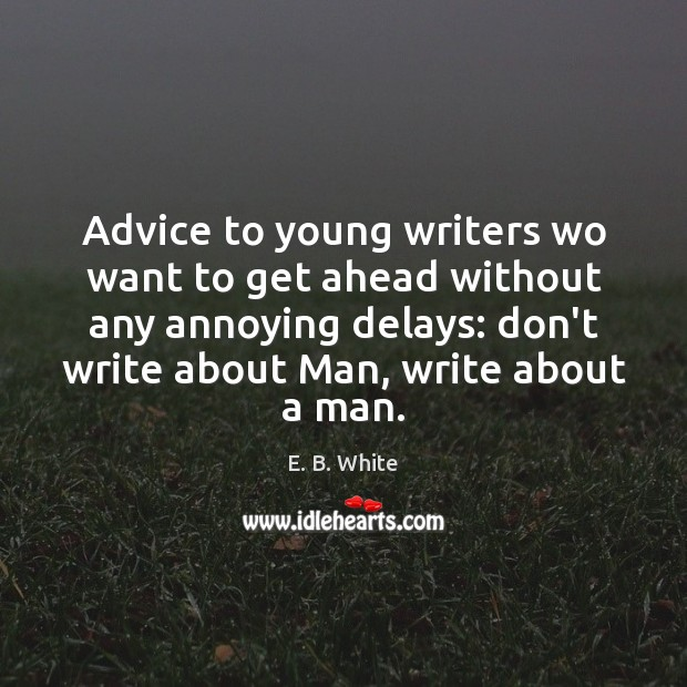 Advice to young writers wo want to get ahead without any annoying Image