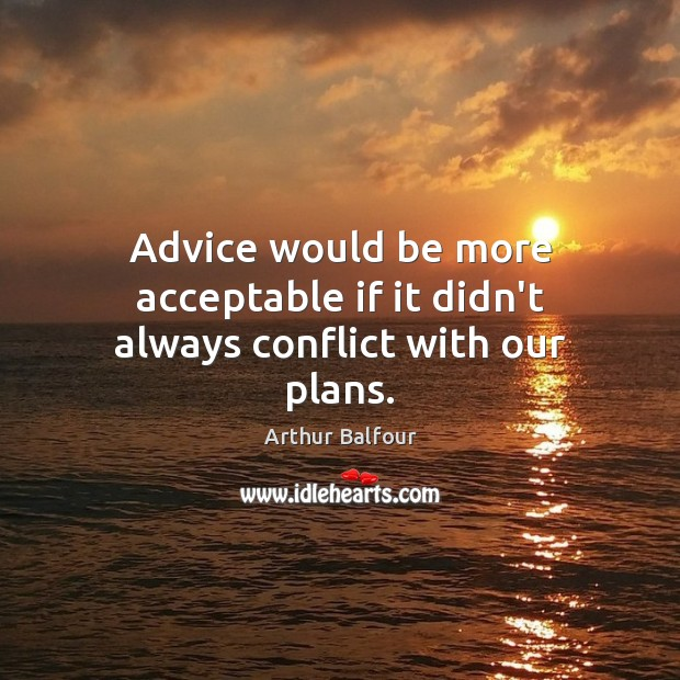 Image, Advice would be more acceptable if it didn't always conflict with our plans.