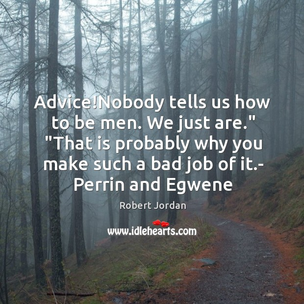 """Image, Advice!Nobody tells us how to be men. We just are."""" """"That"""