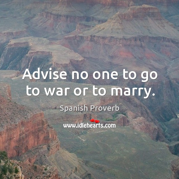 Image, Advise no one to go to war or to marry.