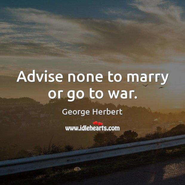 Advise none to marry or go to war. Image