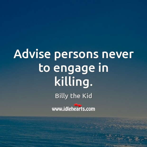 Image, Advise persons never to engage in killing.