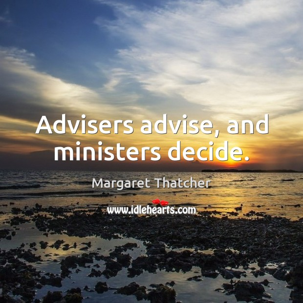 Advisers advise, and ministers decide. Image