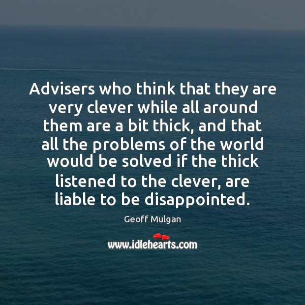 Image, Advisers who think that they are very clever while all around them
