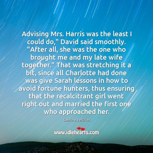 """Advising Mrs. Harris was the least I could do,"""" David said smoothly. """" Sabrina Jeffries Picture Quote"""