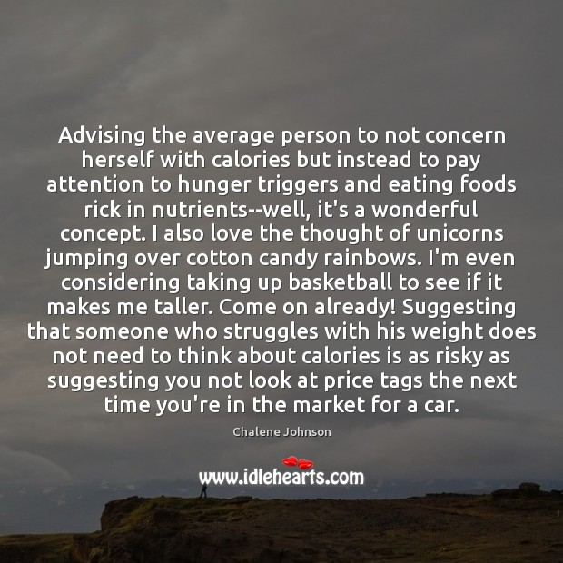Image, Advising the average person to not concern herself with calories but instead