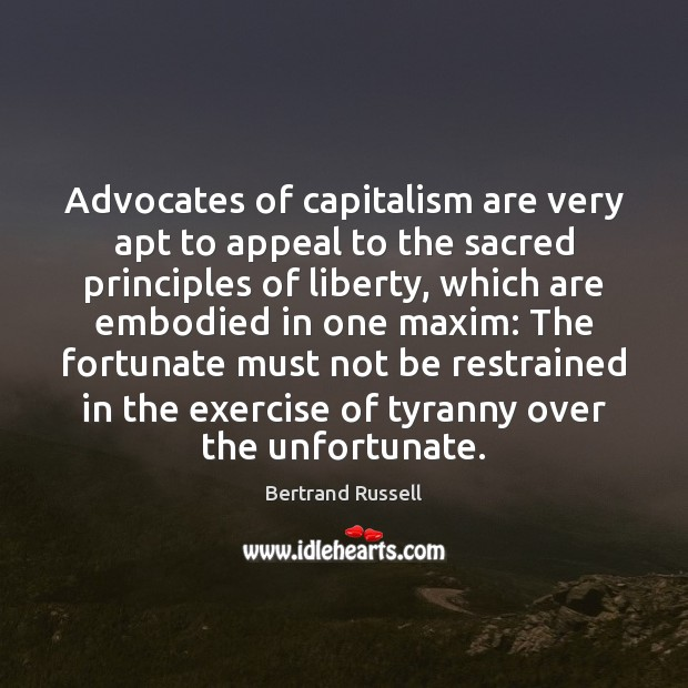 Image, Advocates of capitalism are very apt to appeal to the sacred principles