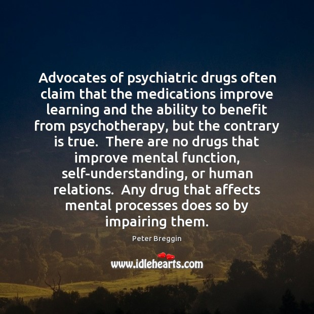 Image, Advocates of psychiatric drugs often claim that the medications improve learning and