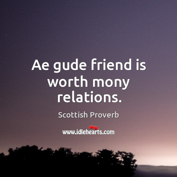 Image, Ae gude friend is worth mony relations.