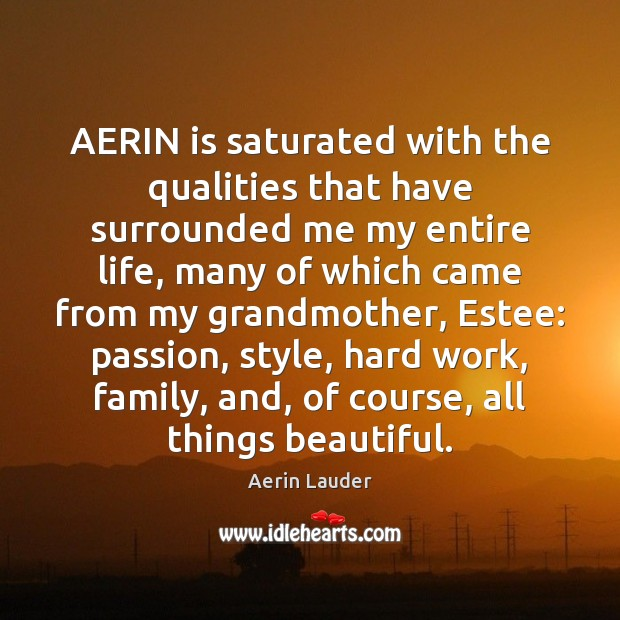 AERIN is saturated with the qualities that have surrounded me my entire Aerin Lauder Picture Quote