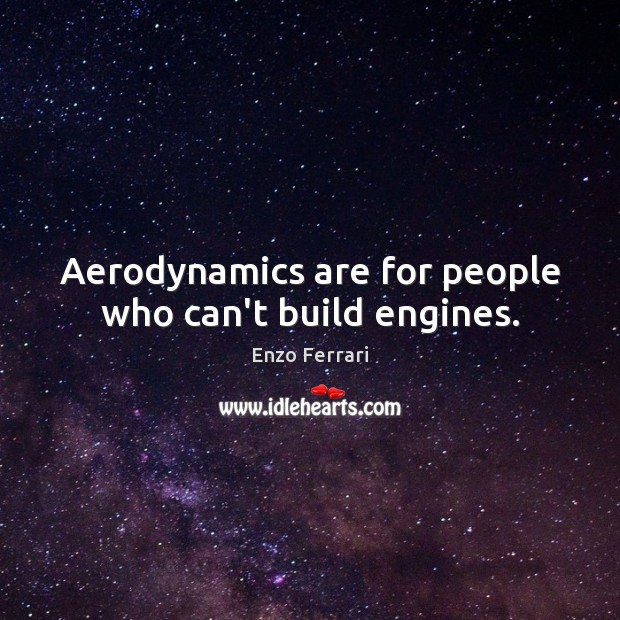 Image, Aerodynamics are for people who can't build engines.