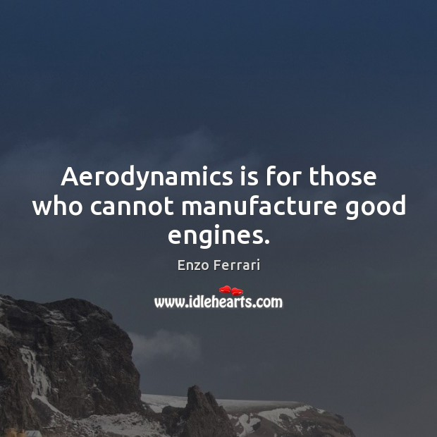 Image, Aerodynamics is for those who cannot manufacture good engines.