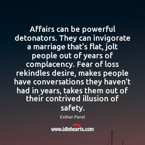 Affairs can be powerful detonators. They can invigorate a marriage that's flat, Esther Perel Picture Quote