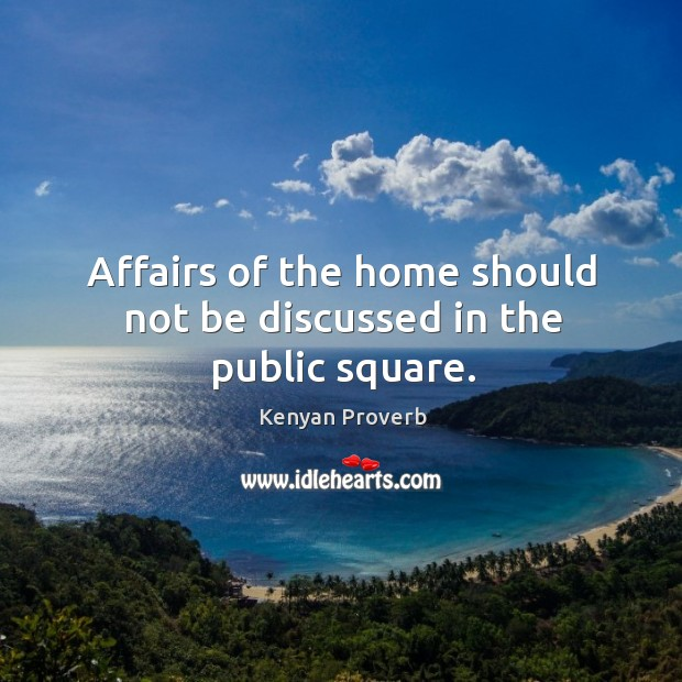 Affairs of the home should not be discussed in the public square. Kenyan Proverbs Image