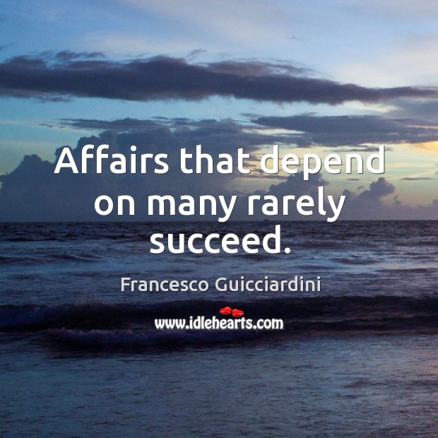 Affairs that depend on many rarely succeed. Image