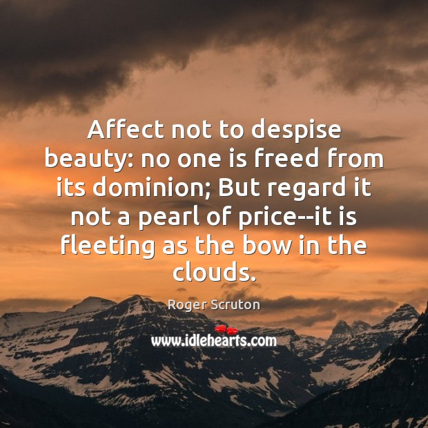 Affect not to despise beauty: no one is freed from its dominion; Image