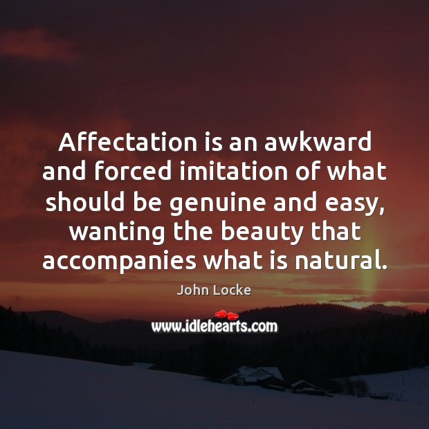Affectation is an awkward and forced imitation of what should be genuine John Locke Picture Quote