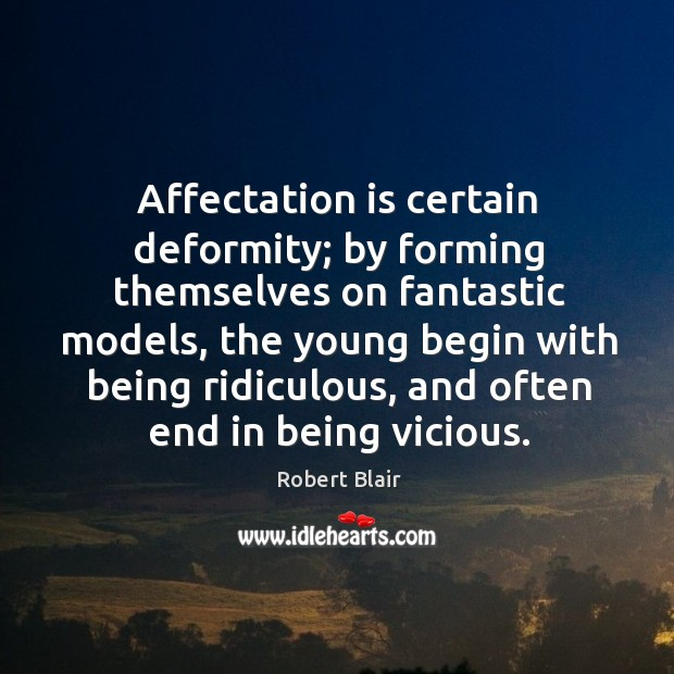 Affectation is certain deformity; by forming themselves on fantastic models Image