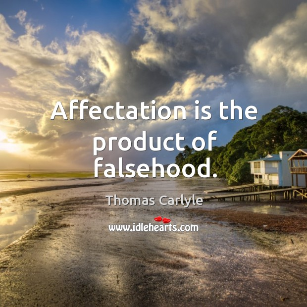 Affectation is the product of falsehood. Image