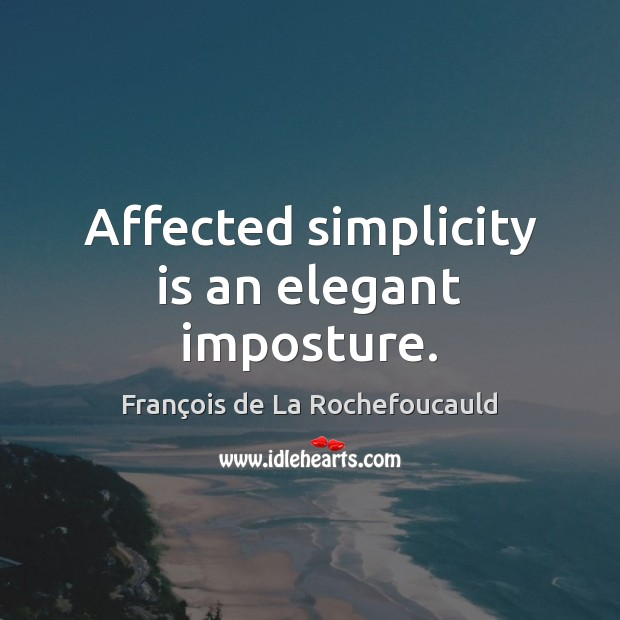 Affected simplicity is an elegant imposture. Image