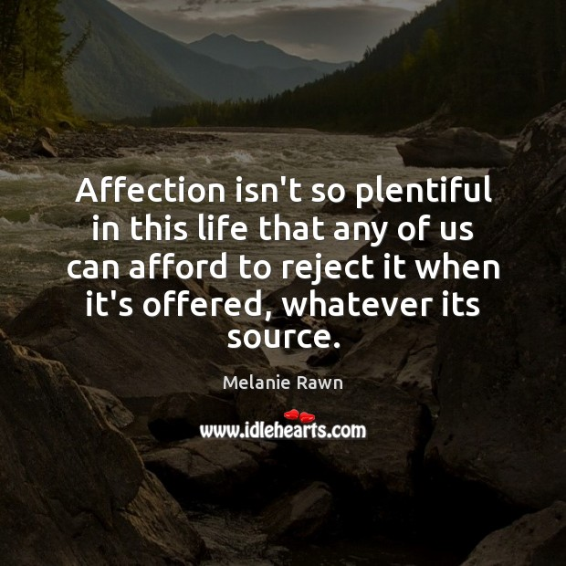 Affection isn't so plentiful in this life that any of us can Image