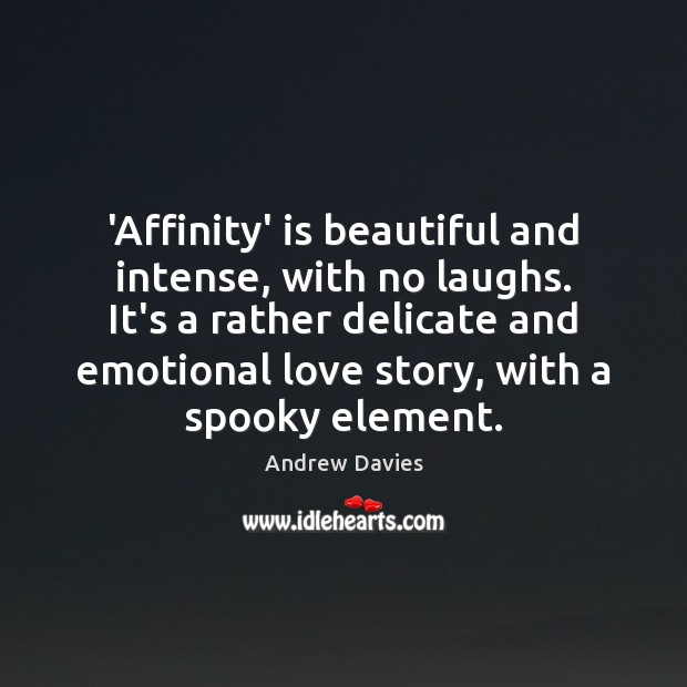 Image, 'Affinity' is beautiful and intense, with no laughs. It's a rather delicate