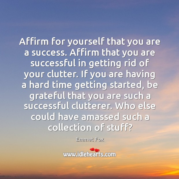 Affirm for yourself that you are a success. Affirm that you are Emmet Fox Picture Quote