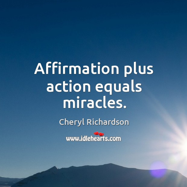 Image, Affirmation plus action equals miracles.