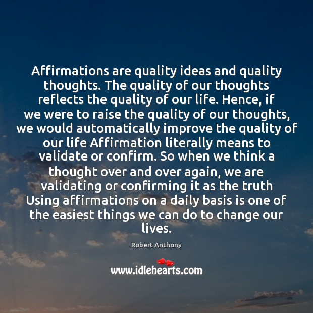 Affirmations are quality ideas and quality thoughts. The quality of our thoughts Robert Anthony Picture Quote