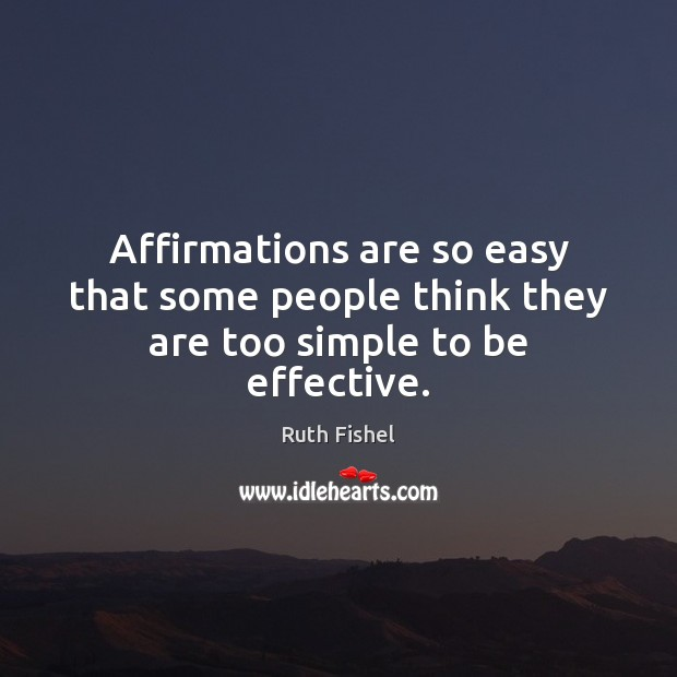 Affirmations are so easy that some people think they are too simple to be effective. Image