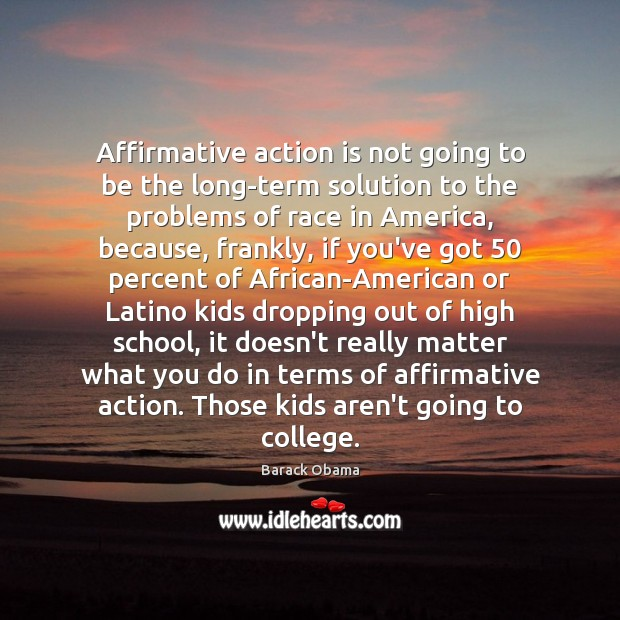 Affirmative action is not going to be the long-term solution to the Image