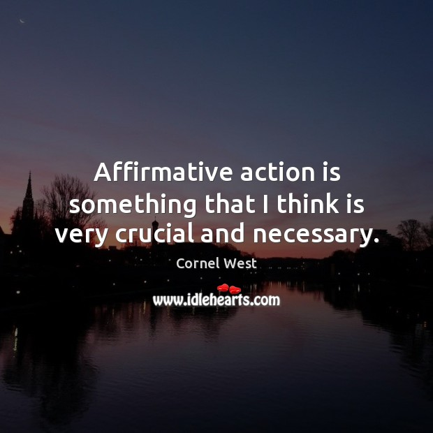 Image, Affirmative action is something that I think is very crucial and necessary.