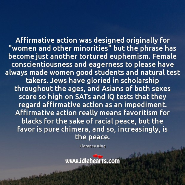 """Affirmative action was designed originally for """"women and other minorities"""" but the Florence King Picture Quote"""