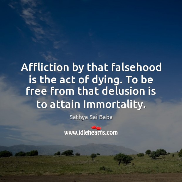 Affliction by that falsehood is the act of dying. To be free Image