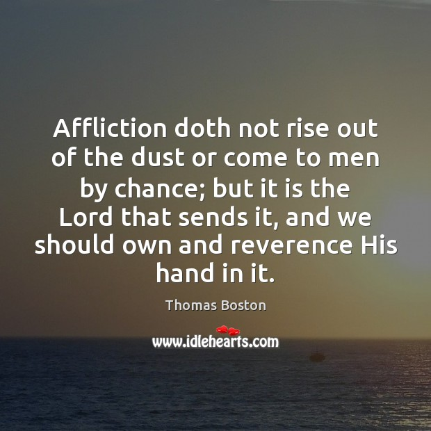 Affliction doth not rise out of the dust or come to men Chance Quotes Image