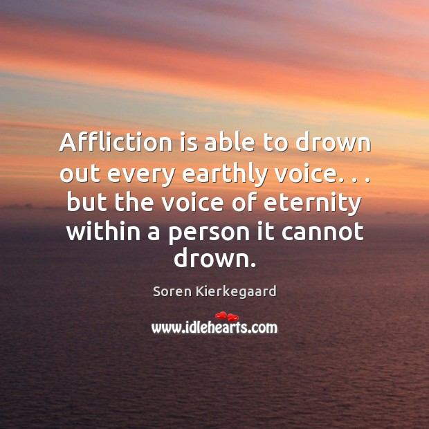 Affliction is able to drown out every earthly voice. . . but the voice Image
