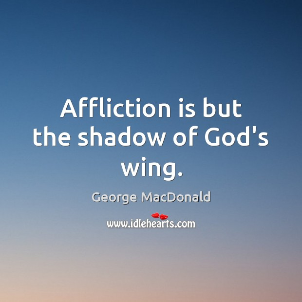 Image, Affliction is but the shadow of God's wing.