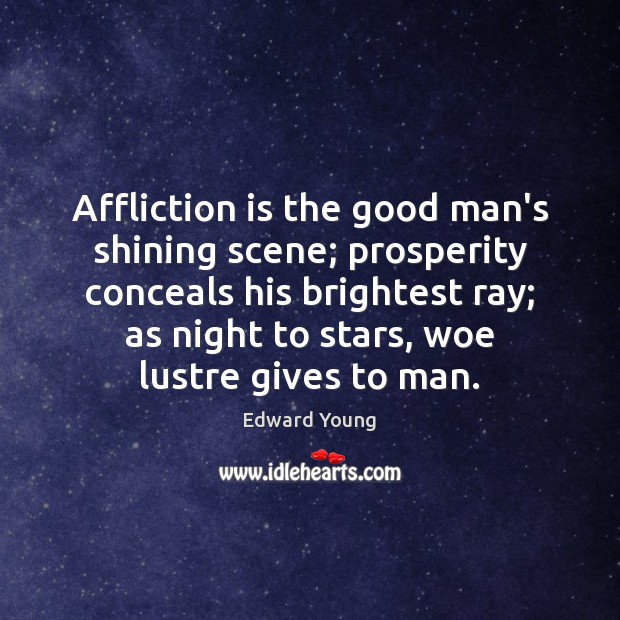 Affliction is the good man's shining scene; prosperity conceals his brightest ray; Men Quotes Image